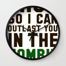 I RUN SO I CAN OUTLAST YOU IN THE ZOMBIE APOCALYPSE Wall Clock