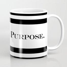 You Have Purpose (Inspirational) Text Coffee Mug