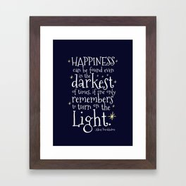 HAPPINESS CAN BE FOUND EVEN IN THE DARKEST OF TIMES - HP3 DUMBLEDORE QUOTE Framed Art Print