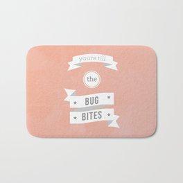 Yours till the bug bites Bath Mat