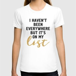 I HAVEN'T BEEN EVERYWHERE BUT IT'S ON MY LIST - wanderlust quote T-shirt