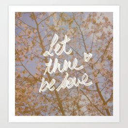 LET THERE BE LOVE. Art Print