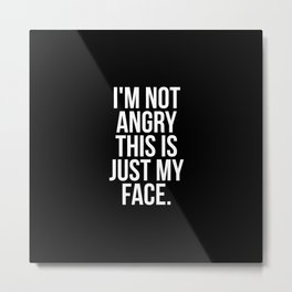 I'm not angry this is just my face Metal Print