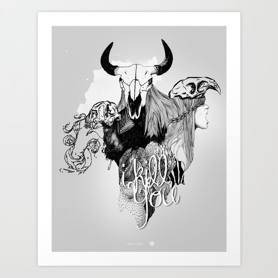 I Kill You Art Print