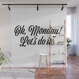 Ok Monday! Let's do it Wall Mural