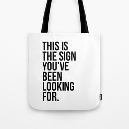 this is the sign you've been looking for. Tote Bag