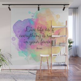 Live life as if everything is rigged in your favour. - Rumi Wall Mural