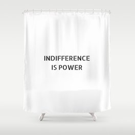 INDIFFERENCE IS POWER Shower Curtain