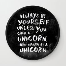 Always be yourself. Unless you can be a unicorn, then always be a unicorn. Wall Clock