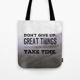 Don't give up. Great things take time. Tote Bag