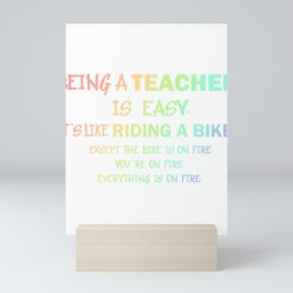 Teacher Being a Teacher is Easy It's Like Riding a Bicycle on Fire Mini Art Print