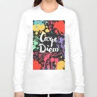carpe diem Long Sleeve T-shirts featuring Carpe diem by Julia Badeeva