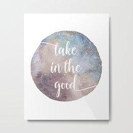 Take in the good Metal Print