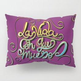 """""""La Vida Con Que Muero"""" Pillow Sham"""