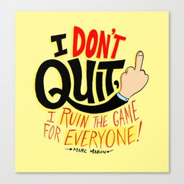 I Don't Quit, I Ruin the Game for Everyone. Canvas Print