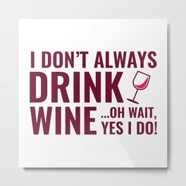 I Don't Always Drink Wine Metal Print