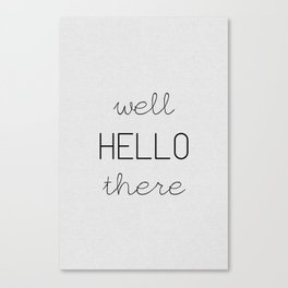 Well Hello There Canvas Print