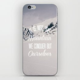 It Is Not The Mountain We Conquer iPhone Skin