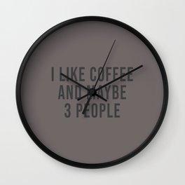 I Like Coffee And Maybe 3 People Wall Clock