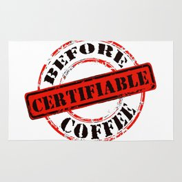 Funny Rubber Stamp Certifiable Before Coffee  Rug
