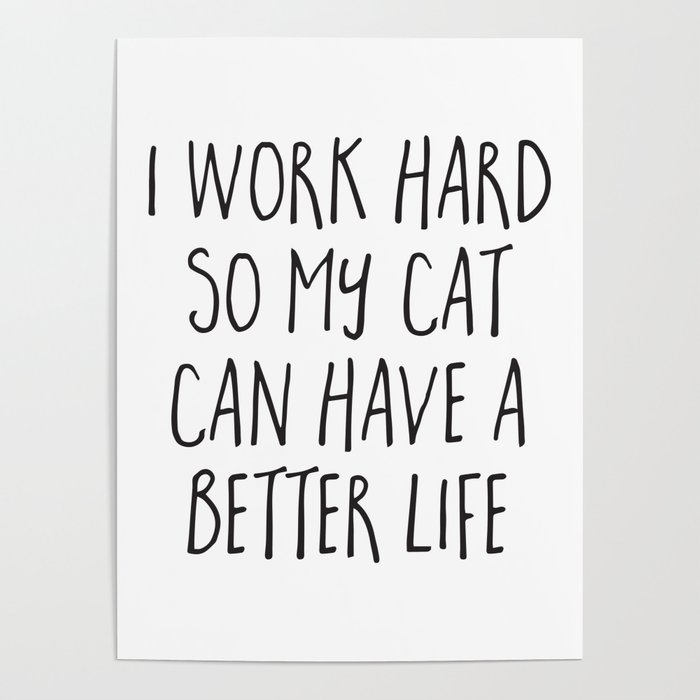 Cat Better Life Funny Quote Poster By Envyart Society60 Cool Life Quote Posters