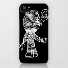 Why Stay Behind? iPhone Case