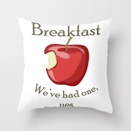 Breakfast - We've had one, yes. Throw Pillow