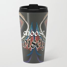 choose wisely Travel Mug