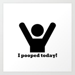 I Pooped Today, Funny Slogan, Digital Work Art Print