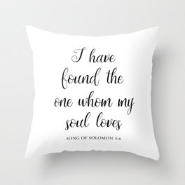 I Have Found the One Whom My Soul Loves — Song of Solomon 3:4 Throw Pillow