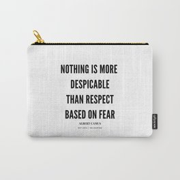 Albert Camus Quote Nothing is more despicable than respect based on fear Carry-All Pouch