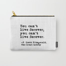 You can't live forever - Fitzgerald quote Carry-All Pouch