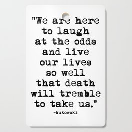 Charles Bukowski Quote Laugh Cutting Board