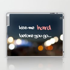 KISS ME HARD BEFORE YOU GO Laptop & iPad Skin