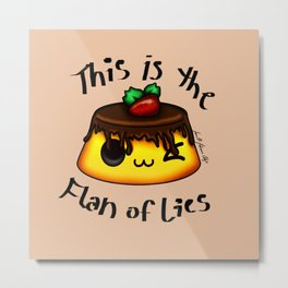 Flan of Lies Metal Print