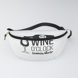 Cute Funny Wine Drinking Its Wine O'Clock Somewhere graphic Fanny Pack