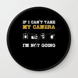 My Camera I'M Not Going Wall Clock