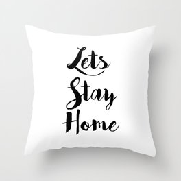 Black And White Lets Stay Home Quote Throw Pillow