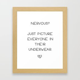 Nervous? Just Picture Everyone in Their Underwear Framed Art Print