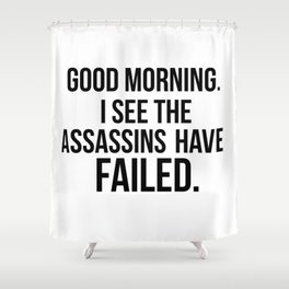I see the assassins have failed quote Shower Curtain