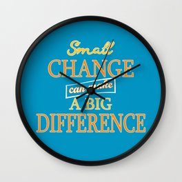 Small Change can make a Big Difference Wall Clock