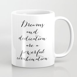 Dreams and dedication are a powerful combination. Coffee Mug
