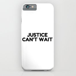 Justice can't wait, Protest March quote iPhone Case