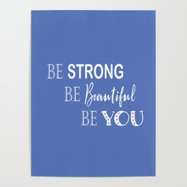 Be Strong, Be Beautiful, Be You - Blue and White Poster