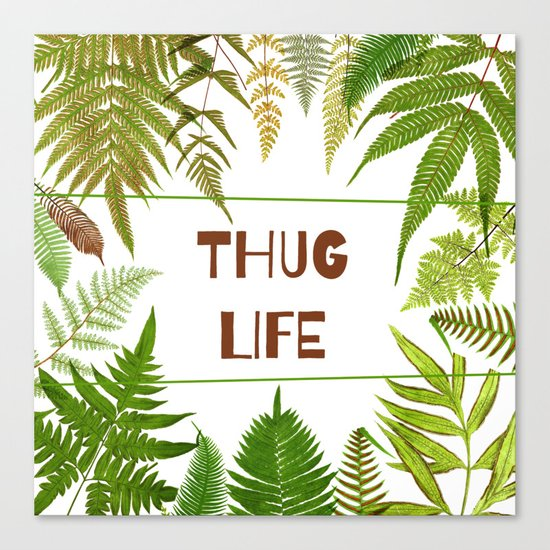 Thug Life - Botanical - Fern  Canvas Print