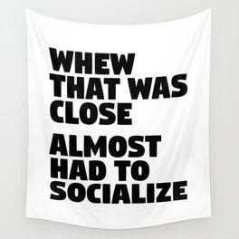 Whew That Was Close Almost Had To Socialize Wall Tapestry