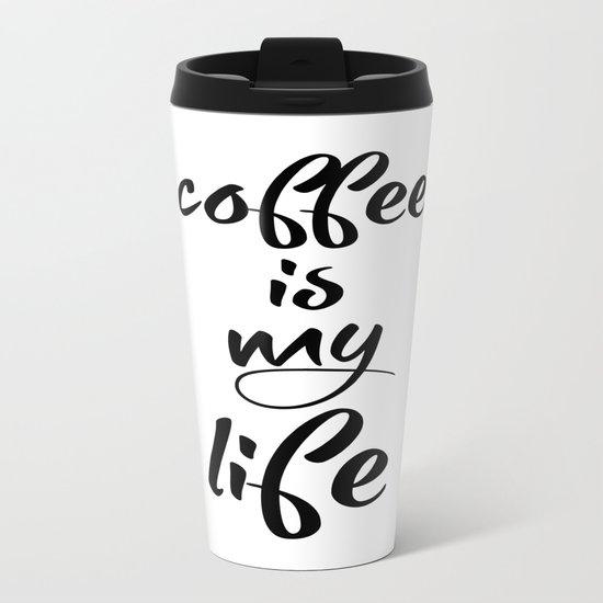 coffee is my life Metal Travel Mug