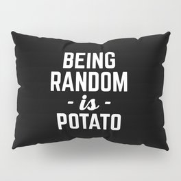 Being Random Funny Quote Pillow Sham