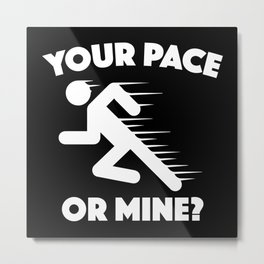 Your Pace Or Mine? Metal Print