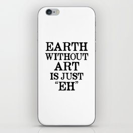Earth Without Art is Just Eh iPhone Skin